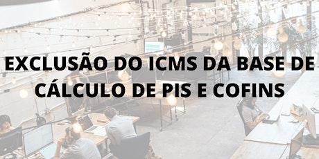 Curso de Exclusão do ICMS da Base de Cálculo de PIS e COFINS bilhetes