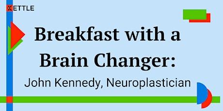 Breakfast with a Brain Changer:  John Kennedy, Neuroplastician tickets