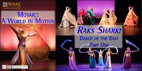 Mosaic: A World in Motion -- Raks Sharki: Dance of the East - Part One tickets