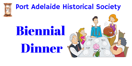 Port Adelaide Historical Society Biennial Dinner 2021 tickets