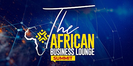 THE AFRICAN BUSINESS LOUNGE SUMMIT tickets