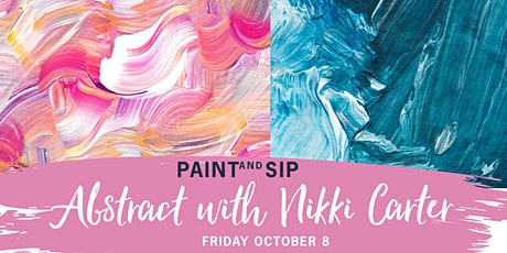 Paint and Sip - Abstract  w. Nikki Carter - Friday October 8 tickets
