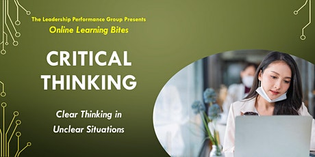 Critical Thinking: Clear Thinking in Unclear Situations (Online - Run 18) tickets