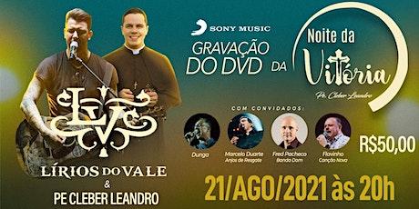 DVD Noite da vitória (banda Lírios do Vale e Padre Cleber Leandro) ingressos