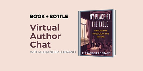 """Virtual Chat with Food Writer Alexander Lobrano  """"My Place at the Table"""" tickets"""