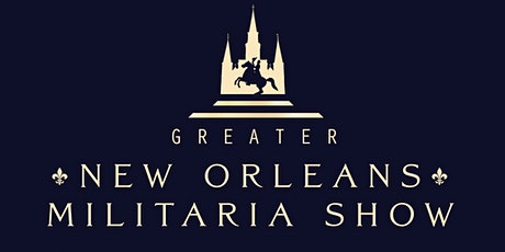 The Greater New Orleans Militaria Show tickets