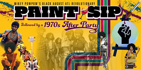 Black August ATL Paint & Sip, followed by 1970s  themed After Party tickets