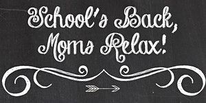 2015 School's Back, Mom Relax!