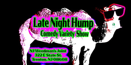 Late Night Hump Variety Show at NJ Weedman's Joint hosted by Jordan Fried tickets