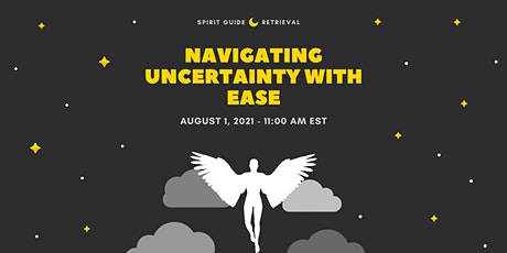 Spirit Guide Retrieval to Navigate the Uncertain with Ease tickets