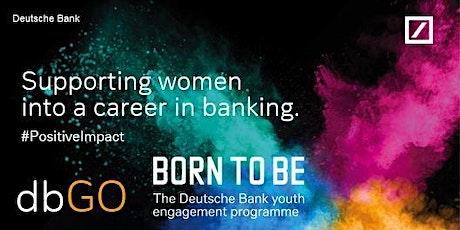 Deutsche Bank's school outreach film to help girls choose a  banking career tickets