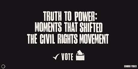 Truth to Power: Moments that Shifted the Civil Rights Movement tickets
