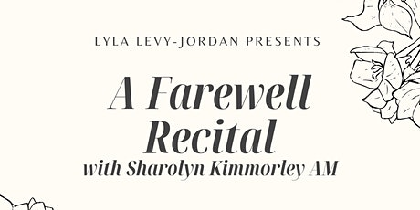 Lyla Levy-Jordan presents A Farewell Recital with Sharolyn Kimmorley AM tickets
