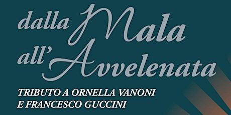 Dalla Mala all'Avvelenata - Tributo a Ornella Vanoni e Francesco Guccini biglietti