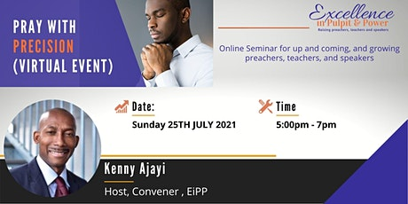 """""""PRAYING WITH PRECISION"""": EXCELLENCE IN PULPIT & POWER -25TH JULY 2021 tickets"""
