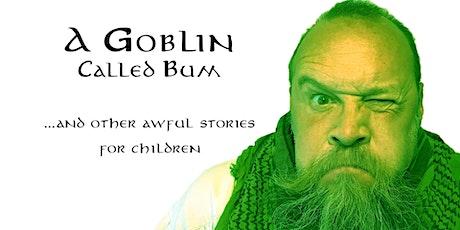 A Goblin called Bum tickets