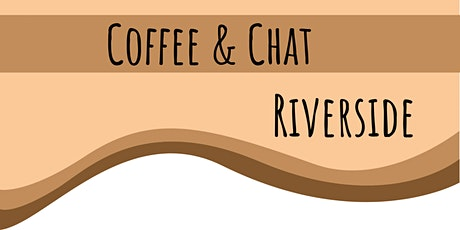 Coffee and Chat - Riverside tickets
