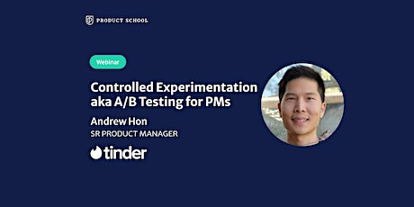 Webinar: Controlled Experimentation aka A/B Testing for PMs by Tinder Sr PM tickets