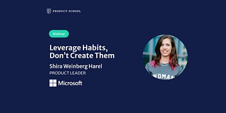 Webinar: Leverage Habits, Don't Create Them by Microsoft Product Leader tickets