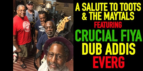 A Salute to Toots & The Maytals featuring Crucial Fiya, Dub Addis, Ever-G tickets