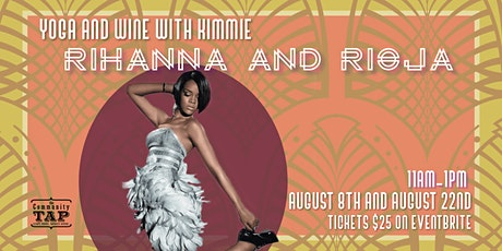 Yoga and Wine Tasting with Kimmie: Rihanna and Rioja(8/22) tickets