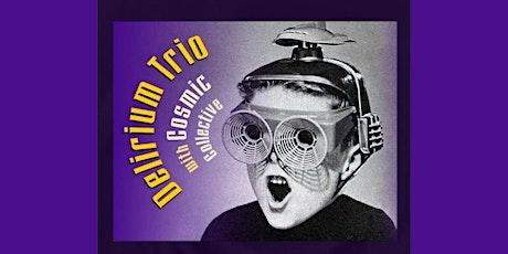 Delirium Trio and Cosmic Collective tickets