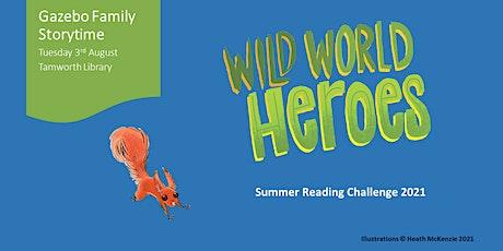 Gazebo Family Storytime: Wild World Heroes, Summer Reading Challenge 2021 tickets