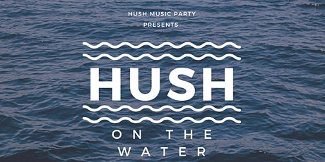 HUSH On The Water tickets