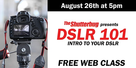 The Shutterbug DSLR 101: Intro to Your DSLR tickets