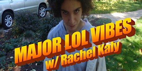Major LOL Vibes with Rachel Kaly tickets