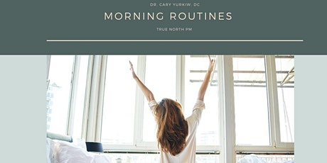 How important is your morning routine? Dr. Cary Yurkiw, DC at TrueNorthPM tickets