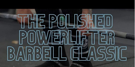 THE POLISHED POWERLIFTER BARBELL CLASSIC tickets