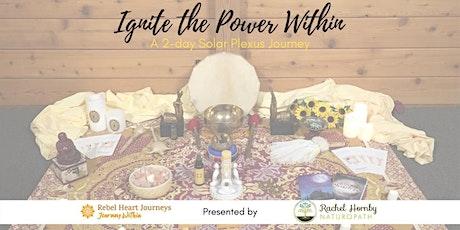 Ignite the Power Within – Overnight Retreat ~ A Solar Plexus Chakra Journey tickets