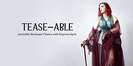 """""""Tease-Able"""" - Accessible Burlesque Classes with Empress Eyrie -Term2 2021 tickets"""