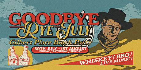 Goodbye Rye July - Gilbert Place Block Party , 30 July - 1 August tickets