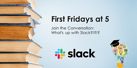 First Fridays at 5: Join the conversation - What's up with Slack?!?!? tickets