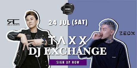 2021.07.24 TAXX DJ Exchange tickets