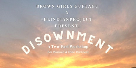 Two-part Workshop: Disownment for Desi Folks and their Partners tickets