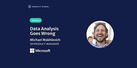 Webinar: Data Analysis Goes Wrong by Microsoft Sr PM tickets