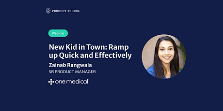 Webinar: New Kid in Town: Ramp up Quick and Effectively by OneMedical Sr PM tickets