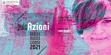 """LAURA MORANTE-Incontro e proiezione del film""""Assolo""""-Festival PULSAZIONI biglietti"""