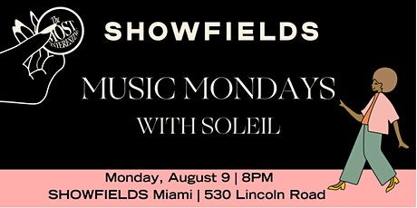 SHOWFIELDS Miami presents MUSIC MONDAYS with/SOLEIL tickets