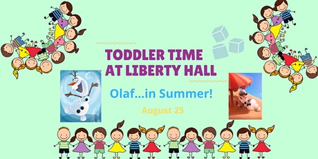 Toddler Time at Liberty Hall: Olaf...in Summer! tickets