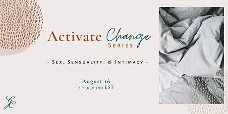 Activate Change Series -  Sex, Sensuality, and Intimacy tickets