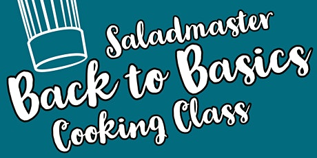 Saladmaster Owners ONLY: Back to Basics Cooking Class tickets