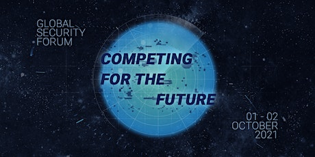 Global Security Forum 2021: Competing for the Future tickets