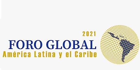 FORO GLOBAL AMÉRICA LATINA Y EL CARIBE 2021 (Hibrido) tickets