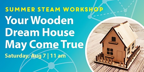 STEAM Workshops: Your Wooden Dream House May Come True tickets