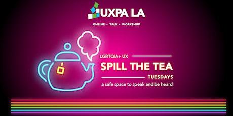 "LGBTQ UX - ""Spill the Tea"" Open Talk Tuesday tickets"