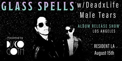 Glass Spells - Album Release Show w / Dead x Life, Male Tears